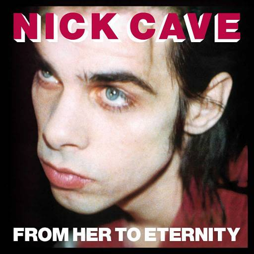 Nick Cave and the Bad Seeds - From Her to Eternity